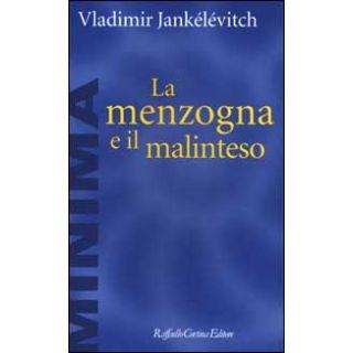 La menzogna e il malinteso - Jankélévitch Vladimir