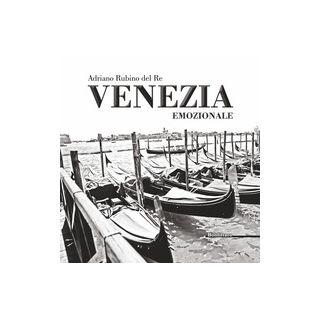 Venezia emozionale. Ediz. illustrata - Rubino del Re Adriano