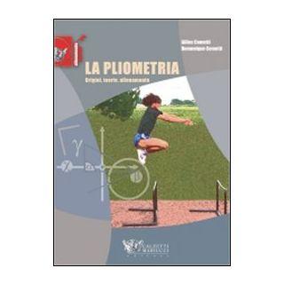 La pliometria. Origini, teoria, allenamento. Ediz. illustrata - Cometti Gilles; Cometti Dominique; Alberti G. (cur.)