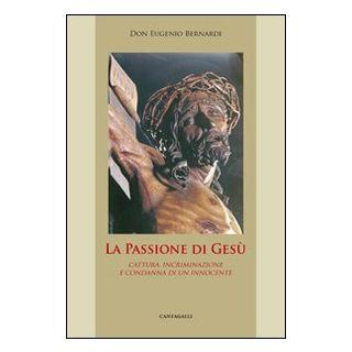 La passione di Gesù - Bernardi Eugenio