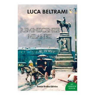 Reminiscenze milanesi. Vol. 2 - Beltrami Luca