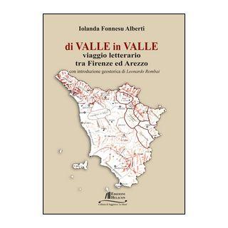 Di valle in valle. Viaggio letterario tra Firenze ed Arezzo - Fonnesu Alberti Iolanda