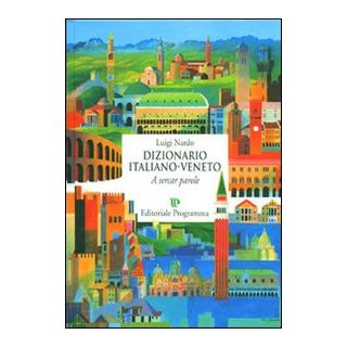 Dizionario italiano-veneto. A sercar parole - Nardo Luigi