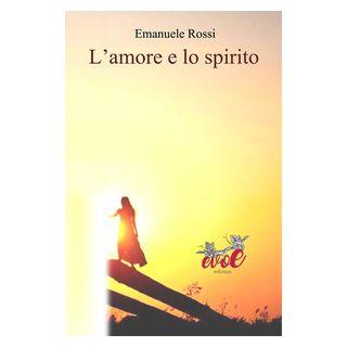 L'amore e lo spirito - Rossi Emanuele
