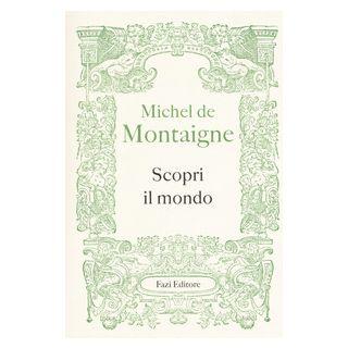 Scopri il mondo - Montaigne Michel de; Ferraguto F. (cur.)