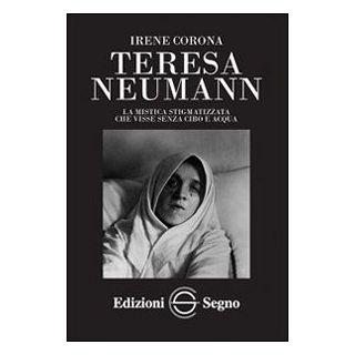 Teresa Neumann. La mistica stigmatizzata che visse senza cibo e acqua - Corona Irene