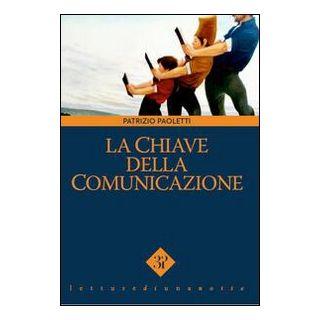 La chiave della comunicazione - Paoletti Patrizio; Vinci V. (cur.)