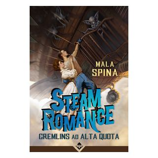 Steam romance. Gremlins ad alta quota - Mala Spina