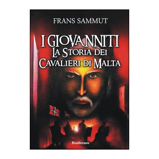 I Giovanniti. La storia dei cavalieri di Malta - Sammut Frans