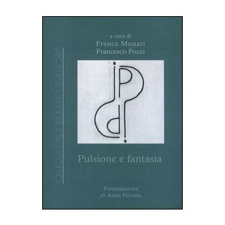 Pulsione e fantasia - Munari F. (cur.); Pozzi F. (cur.)