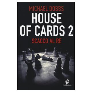 Scacco al re. House of cards. Vol. 2 - Dobbs Michael