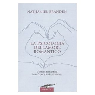 La psicologia dell'amore romantico - Branden Nathaniel