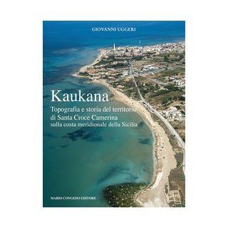Kaukana. Topografia e storia del territorio di Santa Croce Camerina sulla costa meridionale della Sicilia - Uggeri Giovanni