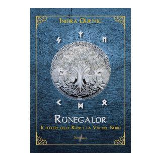 Runegaldr. Il potere delle Rune e la Via del Nord - Durmic Indira