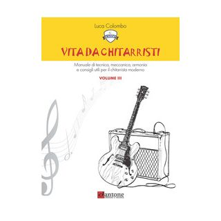 Vita da chitarristi. Manuale di tecnica, meccanica, armonia e consigli utili per il chitarrista moderno. Vol. 3: Lezioni 31-45 - Colombo Luca