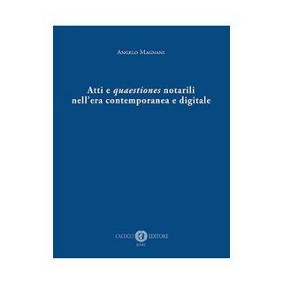 Atti e quaestiones notarili nell'era contemporanea e digitale - Magnani Angelo