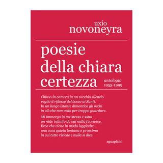 Poesie della chiara certezza. Antologia 1955-1999 - Novoneyra Uxio