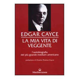 La mia vita di veggente - Cayce Edgar