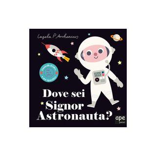 Dove sei signor astronauta? Ediz. a colori - Arrhenius Ingela P.
