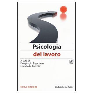 Psicologia del lavoro - Argentero P. (cur.); Cortese C. G. (cur.)