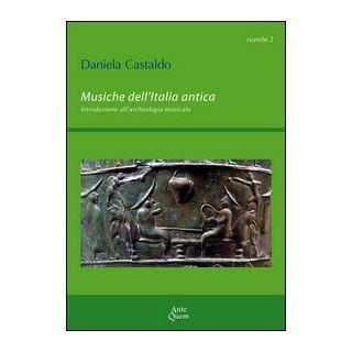 Musiche dell'Italia antica. Introduzione all'archeologia musicale - Castaldo Daniela