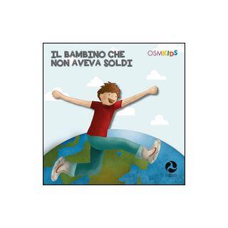 Il bambino che non aveva soldi - Ruggeri Paolo A.; OSM Kids (cur.)