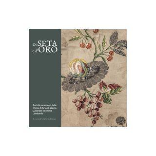Di seta e d'oro. Antichi paramenti dalle chiese di Arsago Seprio, Gallarate e Somma Lombardo - Rosso M. (cur.)