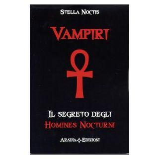 Vampiri. I segreti del vampirismo - Noctis Stella