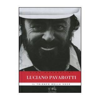 Luciano Pavarotti. Il trionfo della voce - Guandalini Gina