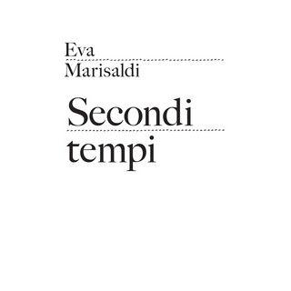 Eva Marisaldi. Secondi tempi - Zanella F. (cur.); Scotti M. (cur.) - All Around Art