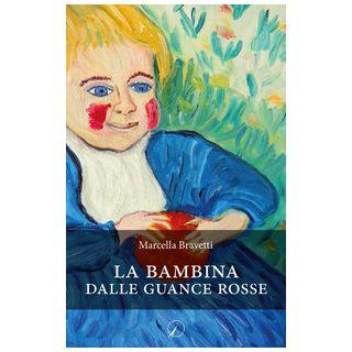 La bambina dalle guance rosse - Bravetti Marcella