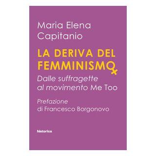 La deriva del femminismo. Dalle suffragette al movimento Me Too - Capitanio Maria Elena