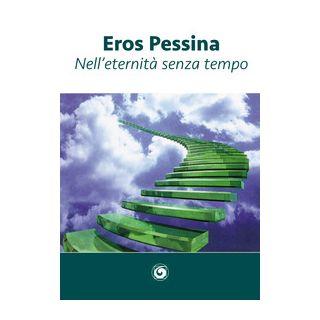 Nell'eternità senza tempo - Pessina Eros