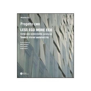 Less ego more eco. Verso una sostenibilità condivisa-Towards shared sustainability. Ediz. bilingue - Roj Massimo; Monguzzi M. (cur.); Pasquali P. (cur.); Tartaro G. (cur.)
