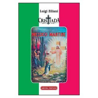 Cristiada. Messico martire - Ziliani Luigi