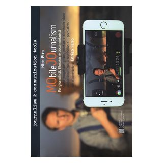 Mobile journalism. Come progettare, girare, montare e distribuire video professionali con il telefonino e... poco altro - Piro Nico