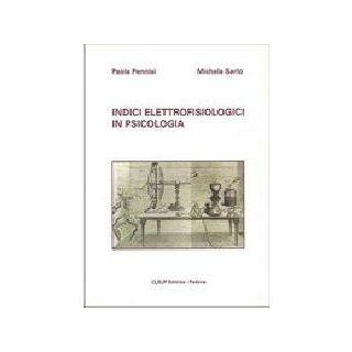 Indici elettrofisiologici in psicologia - Pennisi Paola; Sarlo Michela