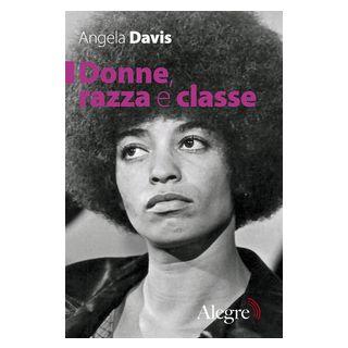 Donne, razza e classe - Davis Angela; Arruzza C. (cur.)