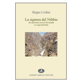 La signora del Nibbio. Da una storia vera di Val Grande, la vegia dul balm - Codini Beppe