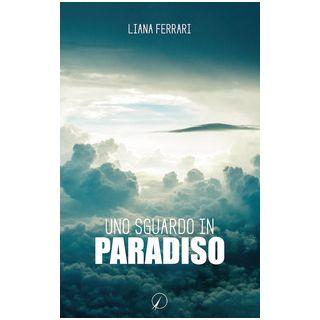 Uno sguardo in paradiso. Messaggi dall'aldilà - Ferrari Liana