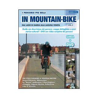I percorsi piu belli in mountain bike. Dal lago di Garda alla laguna veneta. Con DVD. Vol. 2 - Rossi Marco