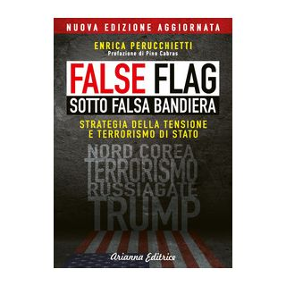 False flag. Sotto falsa bandiera - Perucchietti Enrica