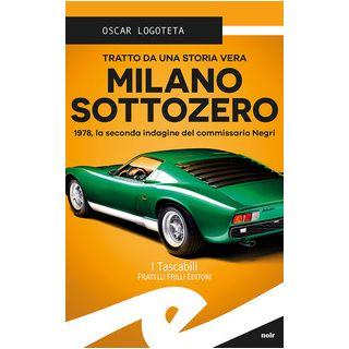 Milano sottozero. 1978, la seconda indagine del commissario Negri - Logoteta Oscar