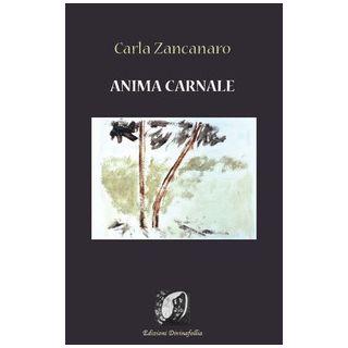 Anima carnale - Zancanaro Carla