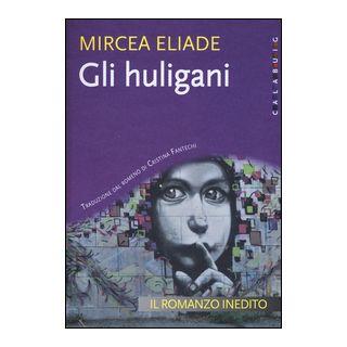 Gli Huligani - Eliade Mircea