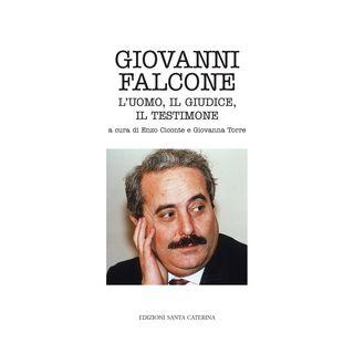 Giovanni Falcone. L'uomo, il giudice, il testimone - Ciconte E. (cur.); Torre G. (cur.)