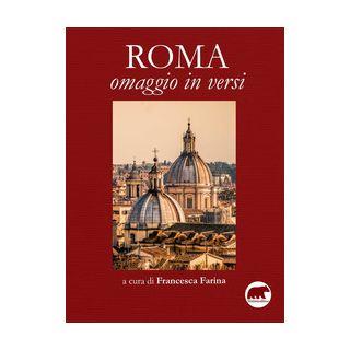 Roma. Omaggio in versi - Farina F. (cur.)