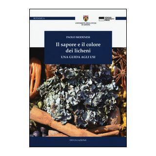 Il sapore e il colore dei licheni. Una guida agli usi - Modenesi Paolo