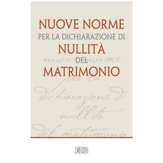 Nuove norme per la dichiarazione di nullità del matrimonio - Sabbarese Luigi; Francesco (Jorge Mario Bergoglio); Tribunale della Rota Romana (cur.)
