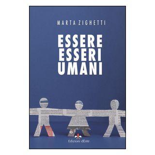Essere esseri umani - Zighetti Marta